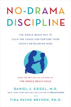No-Drama Discipline: The Whole-Brain Way to Calm the Chaos and Nurture Your Child's Developing Mind by Dr. Dan Siegel