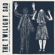 The Twilight Sad - Nobody Wants to Be Here and Nobody Wants to Leave (2014) Artwork : DLT Design