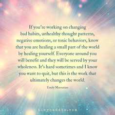 It's hard to change bad habits and unhealthy thought patterns and I know at times you want to quit, but this is the work that ultimately changes the world. Healing Quotes, Spiritual Quotes, Positive Thoughts, Positive Quotes, Positive Outlook, Random Thoughts, Positive Attitude, Positive Vibes, Quotes To Live By