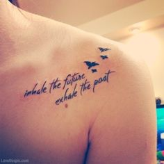 collected beautiful flying birds collar bone tattoo quotes - inhale the future, exhale the past in Fancy Tattoos. Discover the best & seductive collar bone tattoo quotes, love tattoo quote, life tattoo quote, bird tattoo quote. Tattoo Girls, Tattoo Designs For Girls, Small Tattoo Designs, Small Tattoos, Tattoo Boy, Moving On Tattoos, Tattoo Sister, Wörter Tattoos, Body Art Tattoos