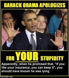 Barack Obama apologizes for your Stupidity Obama Lies, Barack Obama, Say That Again, Political Views, Political Cartoons, Way Of Life, Oprah, We The People, Wake Up