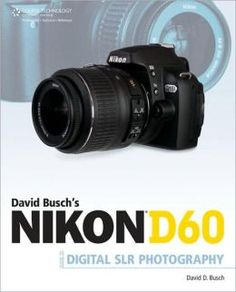 David Busch's Nikon D60 Guide to Digital SLR Photography