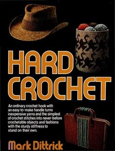 Rob likes the western style hat pictured on the front.... Hard Crochet: Vintage Book Shows Snapshot of Crochet History