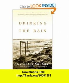 Drinking the Rain A Memoir (9780865476974) Alix Kates Shulman , ISBN-10: 0865476977  , ISBN-13: 978-0865476974 ,  , tutorials , pdf , ebook , torrent , downloads , rapidshare , filesonic , hotfile , megaupload , fileserve