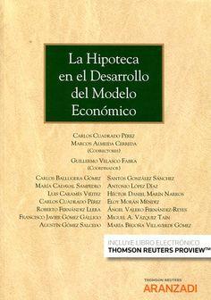 La hipoteca en el desarrollo del modelo económico / Carlos Cuadradro Pérez y Marcos Almeida Cerreda, codirectores ; Guillermo Velasco Fabra, coordinador. Thomson Reuters Aranzadi, 2017