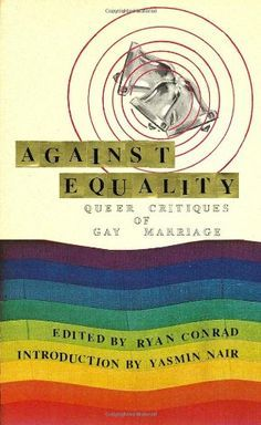 Against Equality: Queer Critiques of Gay Marriage by Ryan... https://www.amazon.com/dp/0615392687/ref=cm_sw_r_pi_dp_x_aj2aAbGNZFSWZ