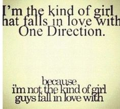 Exactly. It's the sad truth, but I ain't even mad. And, to be honest, even if guys fell in love with me, I would still love One Direction anyway.