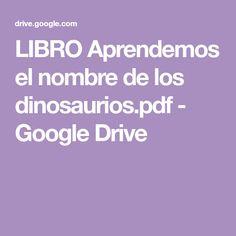 LIBRO Aprendemos el nombre de los dinosaurios.pdf - Google Drive