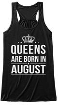 Discover Queens Are Born In August  Top Women's Tank Top from Cool Picks 2 Wear, a custom product made just for you by Teespring. With world-class production and customer support, your satisfaction is guaranteed. - Queens Are Born In August