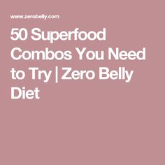 50 Superfood Combos You Need to Try | Zero Belly Diet