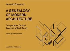 A Genealogy of Modern Architecture: Comparative Critical Analysis of Built Form Courtesy Lars Müller Publishers