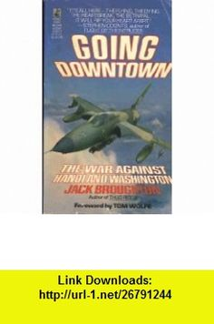 Going Downtown The War Against Hanoi and Washington (9780671678623) Jack Broughton, Tom Wolfe , ISBN-10: 0671678620  , ISBN-13: 978-0671678623 ,  , tutorials , pdf , ebook , torrent , downloads , rapidshare , filesonic , hotfile , megaupload , fileserve