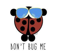 do not bug me