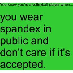 We don't care because if you play volleyball your butt looks amazing!