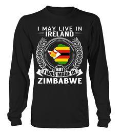 I May Live in Ireland But I Was Made in Zimbabwe Country T-Shirt #ZimbabweShirts