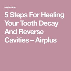 5 Steps For Healing Your Tooth Decay And Reverse Cavities – Airplus Home Remedy Teeth Whitening, Teeth Whitening System, Natural Teeth Whitening, Reverse Cavities, Hydrogen Peroxide Uses, Remedies For Tooth Ache, Smile Makeover, Teeth Bleaching, Healthy Teeth