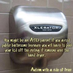 SO true. Public bathrooms with the automatic flushing toilets and hand dryers are the bane of our existence!