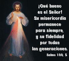 ¡Qué bueno es el Señor! Su misericordia permanece para siempre, y su fidelidad por todas las generaciones. (Salmo 100, 5)