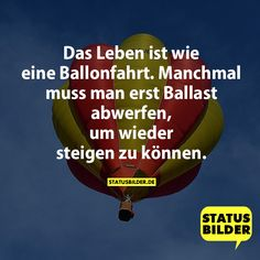 Das Leben ist wie eine Ballonfahrt. Manchmal muss man erst Ballast abwerfen, um wieder steigen zu können. - Mehr Sprüche auf www.statusbilder.de