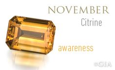 """Citrine, one of the two birthstones for November is known as the """"healing quartz"""". This golden gemstone is said to support vitality & health while encouraging and guiding hope, energy and warmth within the wearer. Citrine can be found in a variety of shades ranging from pastel yellow to dark brownish orange. It is one of the most affordable of gemstones and plentiful in nature. Citrine is found most frequently in Brazil, Bolivia, and Spain. (pic: GIA, info: American Gem Society)"""