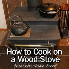 How to Cook on a Wood Stove: Everything you need to get started - plus a recipe with exact cooking times and equipment.