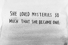 """""""She loved mysteries so much that she became one"""" ~ John Green, Paper Towns"""