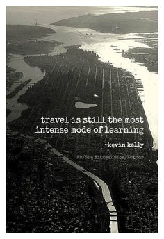 travel is still the most intense mode of learning ~ kevin kelly