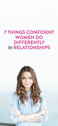 7 Things Confident Women Do Differently In Relationships   .ambassador
