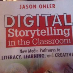 """Jason Ohler """"Digital Storytelling in the Classroom: New Media Pathways to Literacy, Learning, and Creativity"""""""