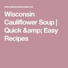 Wisconsin Cauliflower Soup | Quick & Easy Recipes