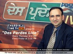 """Watch """"Des Pardes Live"""" TV Show on Chardikla Time TV by Mr. Pardeep Balyan Director of (Western Overseas). Schedule: Every Thursday at 9 PM and every Friday at PM. For more information, call at 7206050110"""