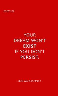 EDGY 222 - YOUR DREAM WON'T EXIST IF YOU DON'T PERSIST. Edgy Quotes, Dreaming Of You, Author, Success, Content, Blog, Writers, Blogging