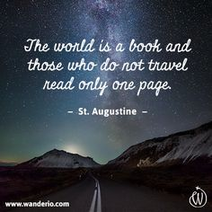 The world is a book, and those who do not travel read only one page.#wanderlust #travel #quotes #wanderio  www.wanderio.com