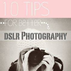 10 DSLR Photography Tips for Better Photos