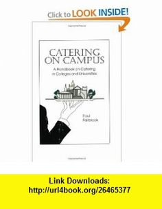 Catering on Campus A Guide to Catering in Colleges and Universities (9780960245628) Paul Fairbrook, Richard J. Johnson, Carolyn Chandler, Alexandra Connor , ISBN-10: 0960245626  , ISBN-13: 978-0960245628 ,  , tutorials , pdf , ebook , torrent , downloads , rapidshare , filesonic , hotfile , megaupload , fileserve