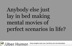 Mental movies of perfect scenarios in Life - Living Life Quotes - http://www.onlineatlantic.com/mental-movies-of-perfect-scenarios-in-life-living-life-quotes/