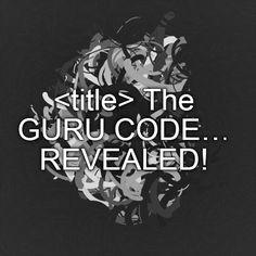 <title> The GURU CODE… REVEALED!