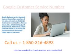 Google Customer Service Number @1-850-316-4893 is what all you need to know Yes, it is so. Google Customer Service Number is what all you need to know at anytime when you are encountering any of the Google issues/hurdles and from anywhere. By which you can get the benefits that are given below:  Unlimited, reliable, freebie, and relevant Google customer services you can be obtained at anytime.  The best solution/answer at the very first trunk call.  Round the clock availabilities of the…