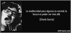 La mediocridad para algunos es normal, la locura es poder ver más allá (Charly García) Enjoy Your Life, Save My Life, The Rock, Rock And Roll, Daydream, Lyrics, Mindfulness, Songs, Quotes