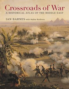 Crossroads of War: A Historical Atlas of the Middle East   Ian Barnes With Malise Ruthven   Published November 3rd, 2014