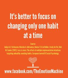 It's better to focus on changing only one habit at a time.