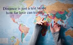 Distance is just a test to see how far love can travel.