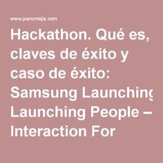 Hackathon. Qué es, claves de éxito y caso de éxito: Samsung Launching People – Interaction For Action 2016 | Juan Carlos Mejía Llano | Consultor y Speaker Marketing Digital y Social Media