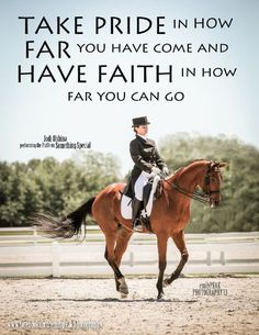 Take Pride in how far you have come and have faith in how far you can go. #dressage #horse #believe