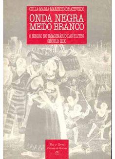 O livro que aborda o receio da sociedade branca brasileira do século XIX em sofrer retaliação dos negros libertos