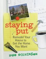 Staying Put: Remodel Your House to Get the Home You Want, by Duo Dickinson