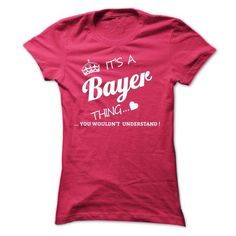 Its A BAYER Thing - #easy gift #gift table. HURRY => https://www.sunfrog.com/Names/Its-A-BAYER-Thing-bzflu-Ladies.html?68278