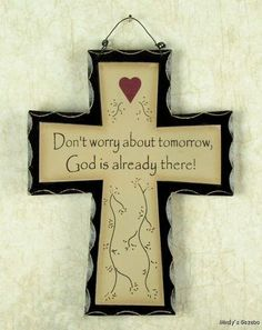 Primitive DON'T WORRY ABOUT TOMORROW wood CROSS Sign Country Rustic home decor