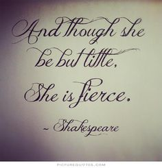 Though she be but little, she is fierce. Picture Quotes.