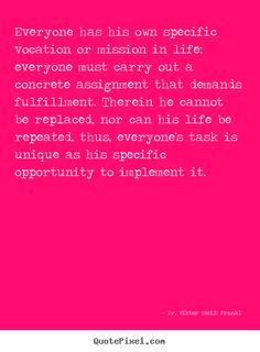 viktor e frankl quotes | Dr. Viktor E(mil) Frankl photo quotes - Everyone has his own specific ...